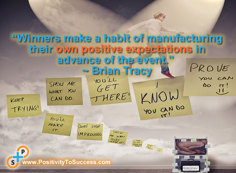 """""""Winners make a habit of manufacturing their own positive expectations in advance of the event."""" ~ Brian Tracy"""