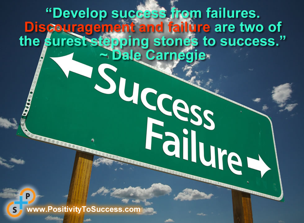 """Develop success from failures. Discouragement and failure are two of the surest stepping stones to success."" ~ Dale Carnegie"