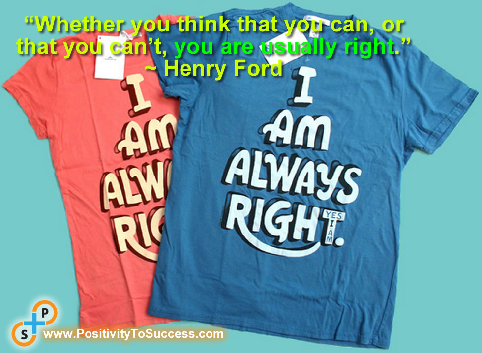 """""""Whether you think that you can, or that you can't, you are usually right."""" ~ Henry Ford"""
