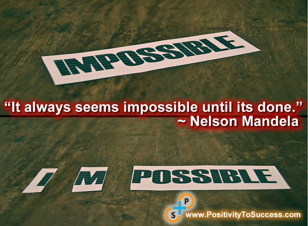 """It always seems impossible until its done."" ~ Nelson Mandela"