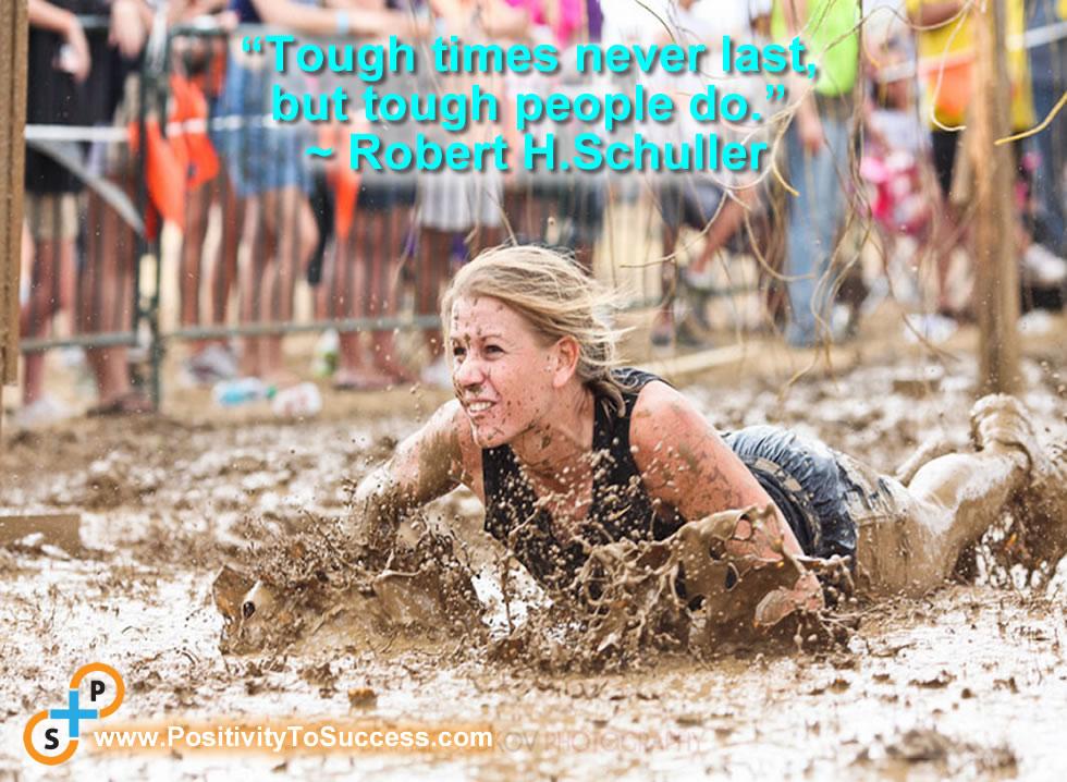 """Tough times never last, but tough people do."" ~ Robert H.Schuller"