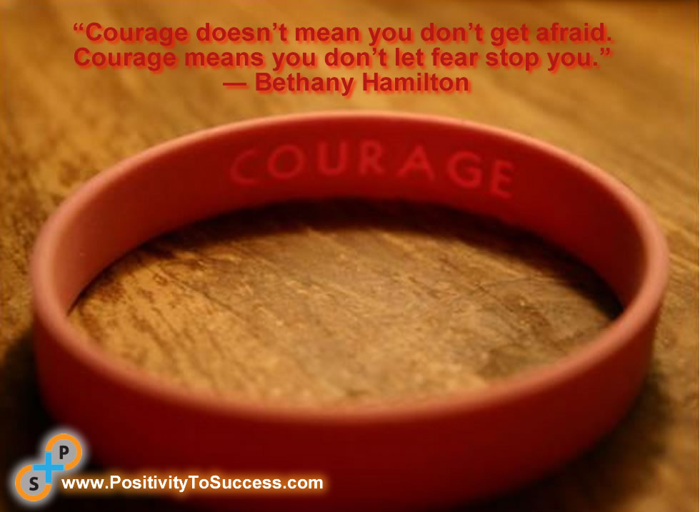 """""""Courage doesn't mean you don't get afraid. Courage means you don't let fear stop you."""" ~ Bethany Hamilton"""