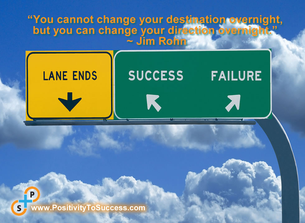"""You cannot change your destination overnight, but you can change your direction overnight."" ~ Jim Rohn"
