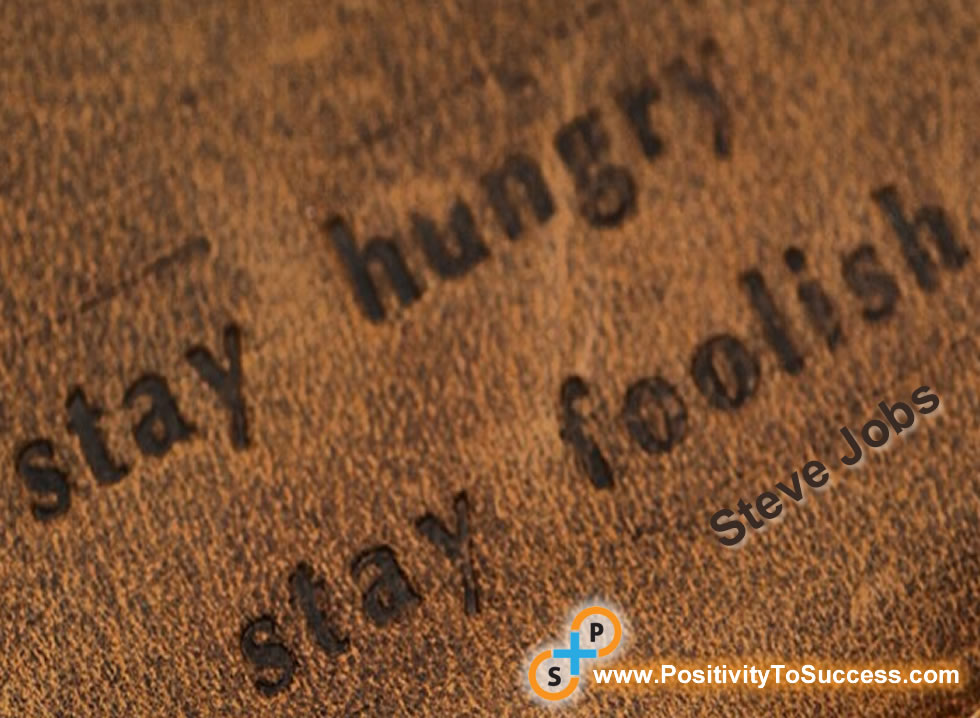 """Stay hungry, stay foolish."" ~ Steve Jobs"