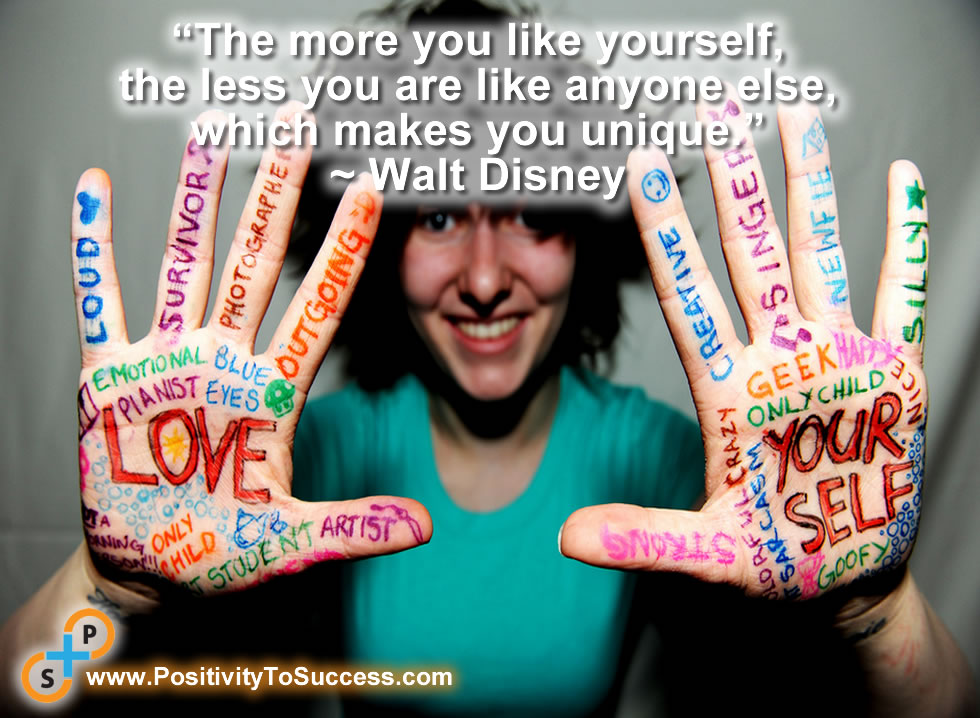 """""""The more you like yourself, the less you are like anyone else, which makes you unique."""" ~ Walt Disney"""
