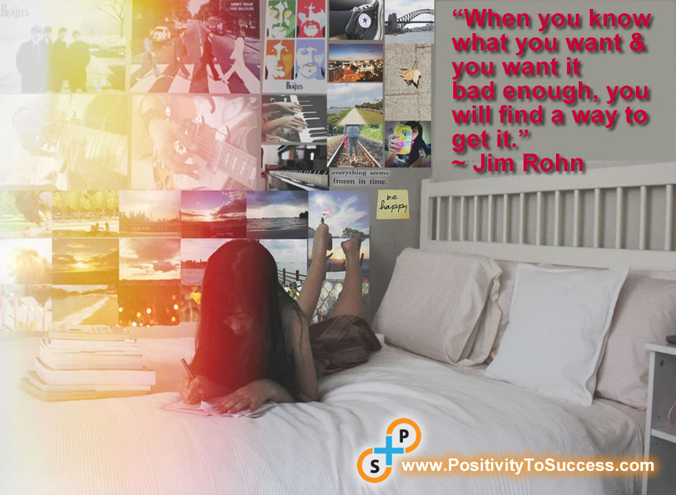 """When you know what you want & you want it bad enough, you will find a way to get it."" ~ Jim Rohn"