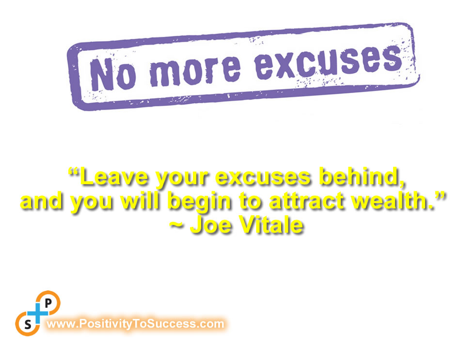 """""""Leave your excuses behind, and you will begin to attract wealth."""" ~ Joe Vitale"""