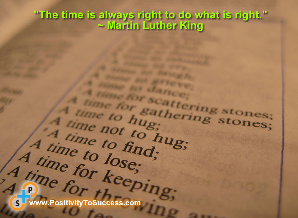 """""""The time is always right to do what is right."""" ~ Martin Luther King"""
