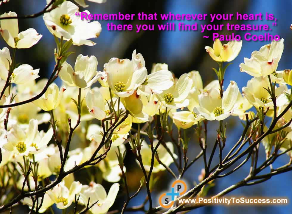 """Remember that wherever your heart is, there you will find your treasure."" ~ Paulo Coelho"