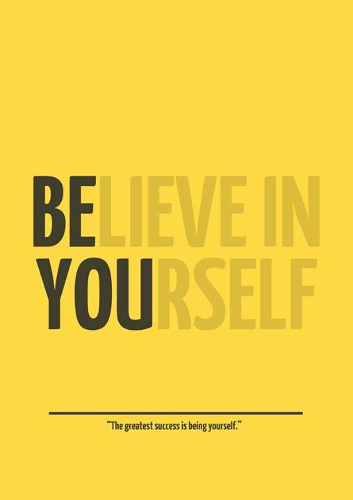 Believe in Yourself, Be You!