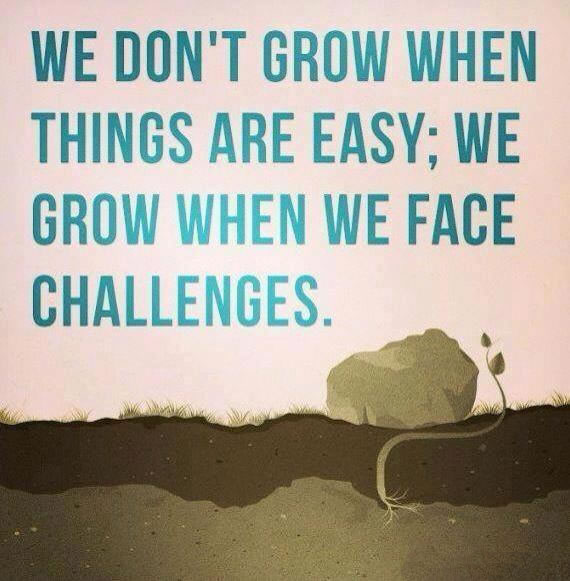 we dont grow when things are easy; we grow when we face challenges.