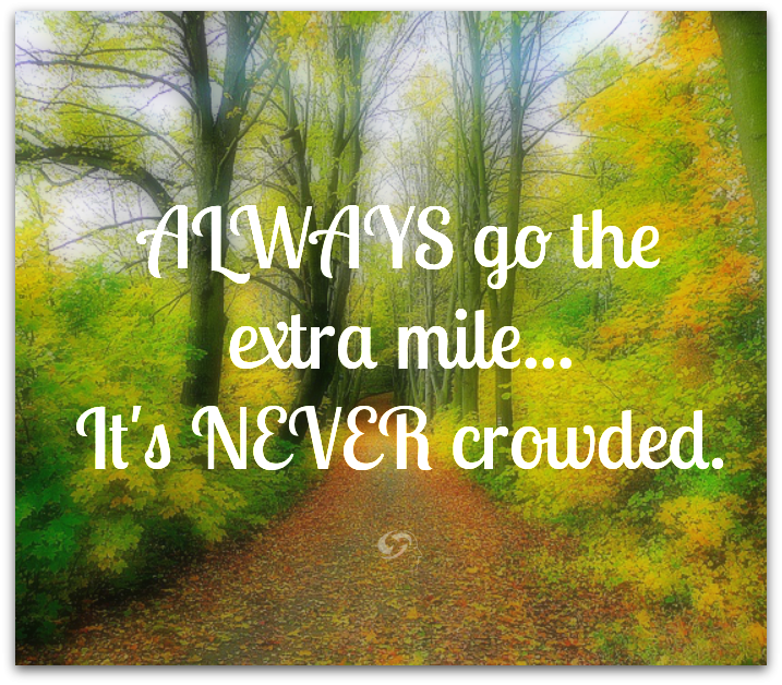 Always Go The Extra Mile... It's NEVER crowded