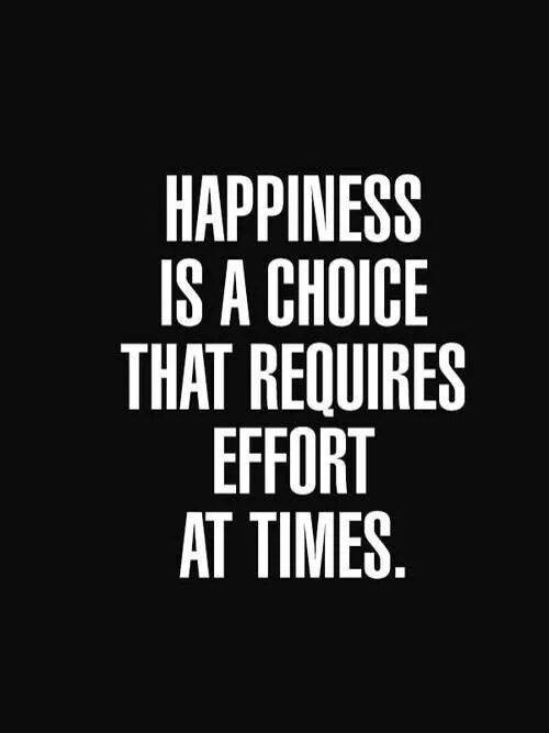 Happiness Is A Choice That Requires Effort At Times