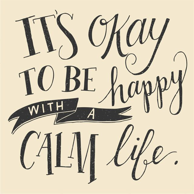 its okay to be happy with a calm life