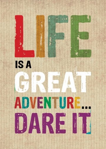 life is a great adventure... dare it