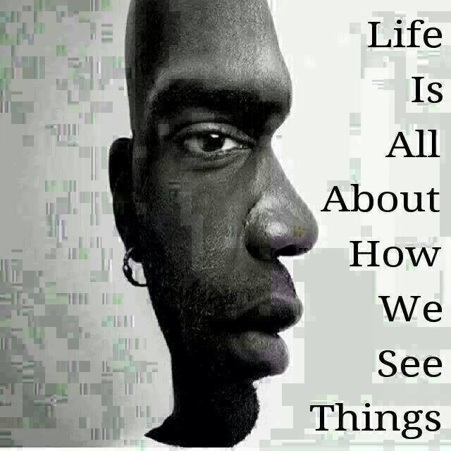 life is all about how we see things