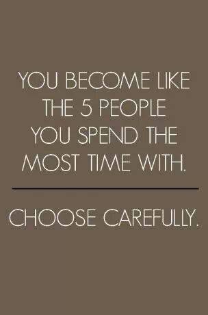 You Become Like The 5 People You Spend The Most Time With - Choose Carefully