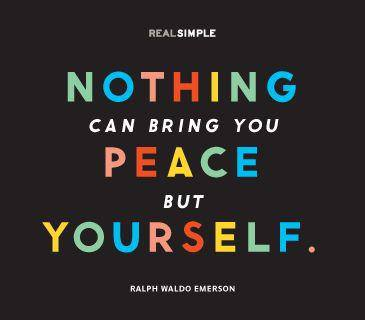 """""""Nothing Can Bring You Peace But Yourself."""" ~ Ralph Waldo Emerson"""