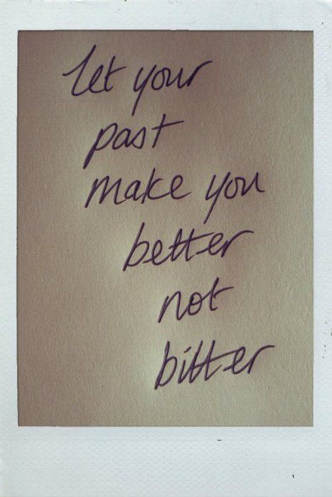 let your past make you better not bitter