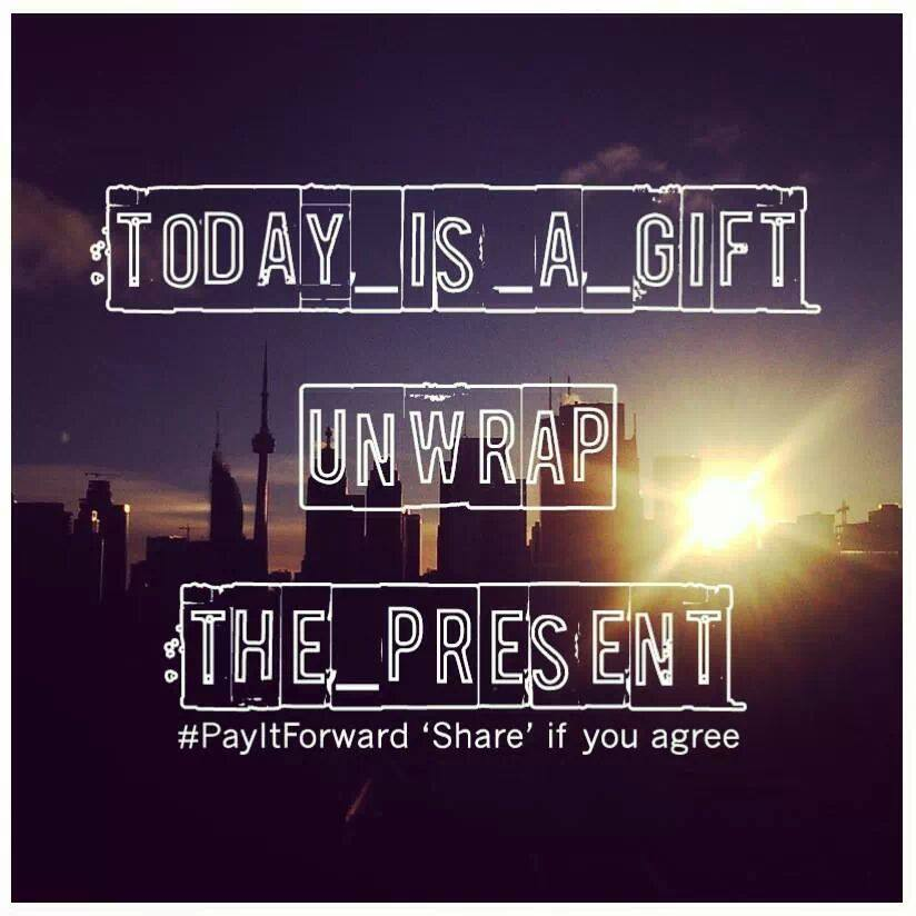 Today is a gift. Unwrap The Present