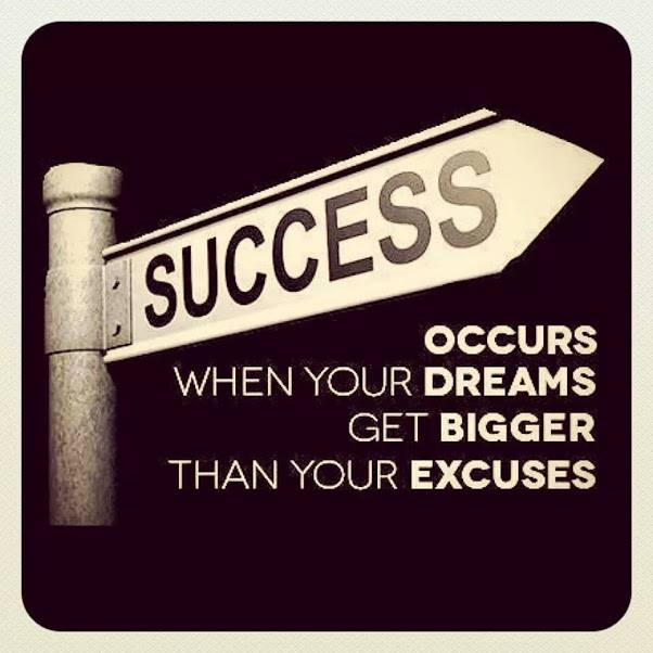 Inspirational Quotes Motivation: Success Occurs When Your Dream Get Bigger Than Your Excuses