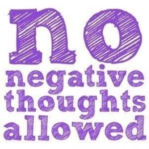 no negative thoughts allowed